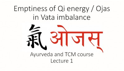 Ayurveda and TCM. Lecture 1. Emptiness of Qi energy/Ojas in Vata imbalance.