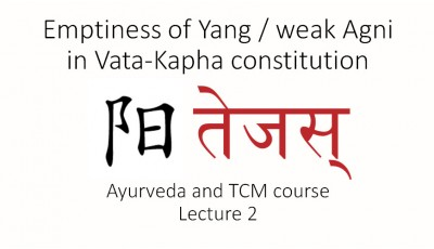 Ayurveda and TCM. Lecture 2. Emptiness of Yang / weak Agni in Vata-Kapha constitution