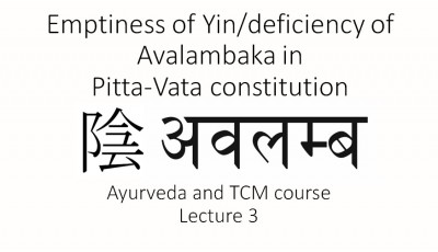 Ayurveda and TCM. Lecture 3. Emptiness of Yin/deficiency of Avalambaka in Pitta-Vata constitution